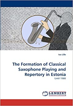 Book The Formation of Classical Saxophone Playing and Repertory in Estonia: Until 1980