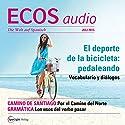 ECOS audio - El deporte de la bicicleta: pedaleando. 07/2015: Spanisch lernen Audio - Radsport: In die Pedale treten Hörbuch von  div. Gesprochen von:  div.