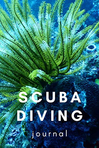 Scuba Diving Journal: The perfect fresh water plant reef notebook to log your location, equipment, certifications and more.