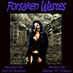 Forsaken Wastes | Martin W. Francis