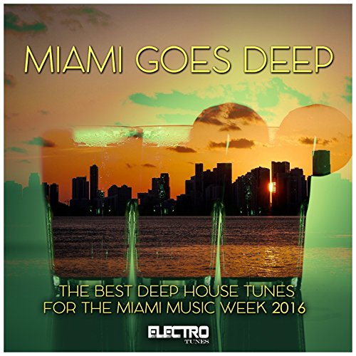 Miami Goes Deep (The Best Deep House Tunes for the Miami Music Week 2016)