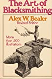 The Art of Blacksmithing, Alex W. Bealer, 0308102541