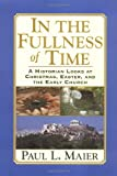 In The Fullness Of Time: A Historian Looks at Christmas, Easter, and the Early Church