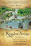 Front cover for the book A Kingdom Strange: The Brief and Tragic History of the Lost Colony of Roanoke by James Horn