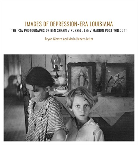 Images of Depression-Era Louisiana: The FSA Photographs of Ben Shahn, Russell Lee, and Marion Post Wolcott (Shahn Photographs Of Ben)