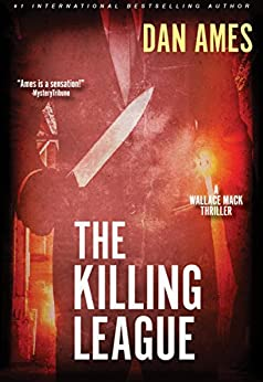 The Killing League (A Wallace Mack Thriller) (Wallace Mack Serial Killer Thrillers Book 1) by [Ames, Dan]