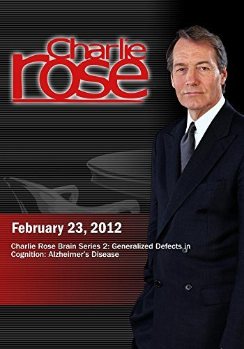 Charlie Rose - Charlie Rose Brain Series 2: Generalized Defects in Cognition: Alzheimer's Disease (February 23, 2012) by Charlie Rose, Inc.