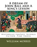 img - for A dream of John Ball and A king's lesson By: William Morris, illustrated By: Edward Burne-Jones (28 August 1833   17 June 1898) was a British artist ... fantasy, Science fiction ,Time travel book / textbook / text book