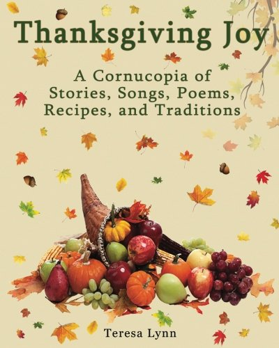 Thanksgiving Joy: A Cornucopia of Stories, Songs, Poems, Recipes, & Traditions (Cornucopia Story)