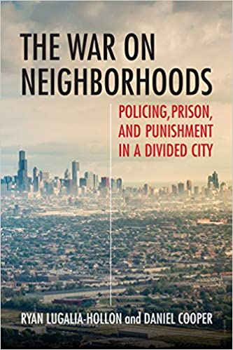 cover image The War on Neighborhoods: Policing, Prison, and Punishment in a Divided City