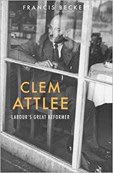 Book Clem Attlee by Francis Beckett (12-May-2015)
