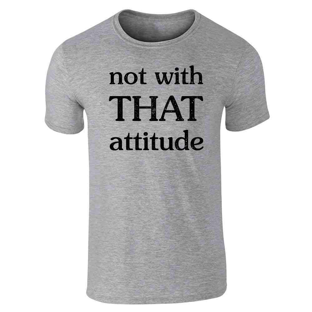 Not With That Attitude Funny Short Sleeve Tshirt