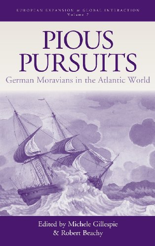Pious Pursuits: German Moravians in the Atlantic World (European Expansion & Global Interaction)