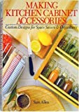 Making Kitchen Cabinets Making Kitchen Cabinet Accessories: Custom Designs for Space Savers and Organizers