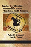 Teacher Certification and the Professional Status of Teaching in North America, Peter Philip Grimmett and Jon C. Young, 1617355755