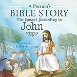 A Possum's Bible Story: The Gospel According to John | Jamey M. Long