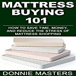 Mattress Buying 101: How to Save Time, Money, and Reduce the Stress of Mattress Shopping | Donnie Masters