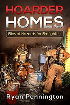 Hoarder Homes:Piles of Hazards for Firefighters by [Pennington, Ryan]