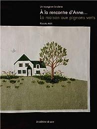 A la rencontre d'Anne... La maison aux pignons verts : Un voyage en broderie par Kazuko Aoki
