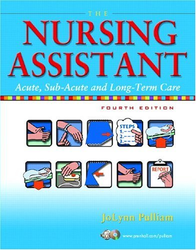 By JoLynn Pulliam - The Nursing Assistant: Acute, Sub-Acute, and Long-Term Care: 4th (fourth) Edition by Prentice Hall