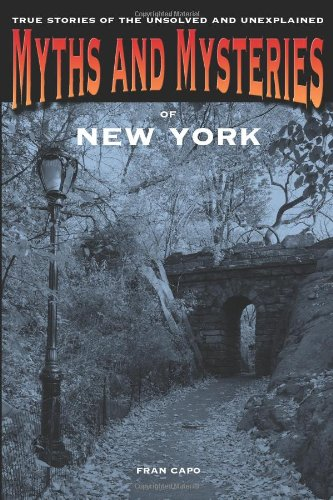 Myths and Mysteries of New York: True Stories Of The Unsolved And Unexplained (Myths and Mysteries Series) pdf epub