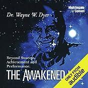 The Awakened Life: Beyond Success, Achievement and Performance   Wayne Dyer