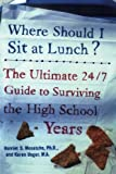 img - for Where Should I Sit at Lunch? The Ultimate 24/7 Guide to Surviving the High School Years by Harriet S. Mosatche (2006-03-20) book / textbook / text book
