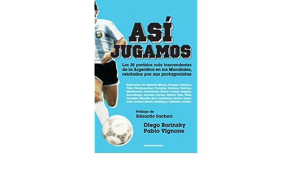 Así jugamos: Los 25 partidos más trascendentes de la Argentina en los Mundiales eBook: Diego Borinsky, Pablo Vignone: Amazon.es: Tienda Kindle