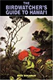 The Birdwatcher's Guide to Hawaii, Rick Soehren, 0824816838