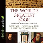 The World's Greatest Book: The Story of How the Bible Came to Be | Lawrence H. Schiffman,Jerry Pattengale
