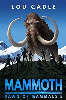 Mammoth (Dawn of Mammals Book 5) by [Cadle, Lou]