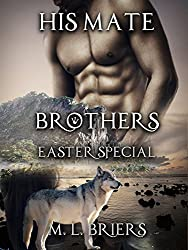 His Mate- Brothers- Easter Special: Three Mates- One Book.