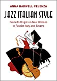 "Anna Harwell Celenza, ""Jazz Italian Style: From its Origins in New Orleans to Fascist Italy and Sinatra"" (Cambridge UP, 2017)"