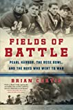img - for Fields of Battle: Pearl Harbor, the Rose Bowl, and the Boys Who Went to War book / textbook / text book