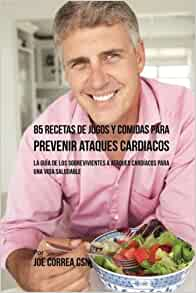 85 Recetas de Jugos Y Comidas Para Prevenir Ataques Cardíacos: La Guía De Los Sobrevivientes A Ataques Cardíacos Para Una Vida Saludable (Spanish Edition): ...
