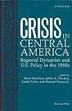 Crisis in Central America, Nora Hamilton, Jeffry A Frieden, Linda Fuller, Manuel  Jr. Pastor, Editors *, Manuel Pastor Jr, 0813374324