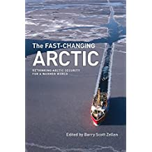 The Fast-Changing Arctic: Rethinking Arctic Security for a Warmer World (Northern Lights)