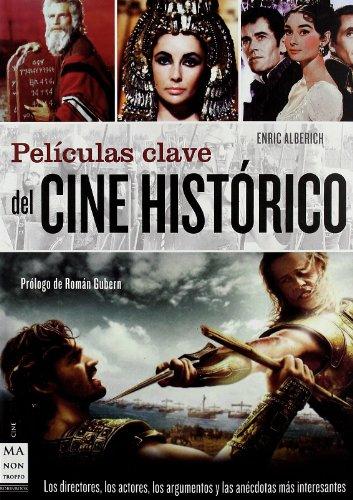 Descargar Libro Películas Clave Del Cine Histórico: Los Directores, Los Actores, Los Argumentos Y Las Anécdotas Más Interesantes Enric Alberich