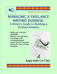 Managing a Freelance Writing Business: A Writer's Guide to Building a Strong Company (Small Business University eSeries Book 2)