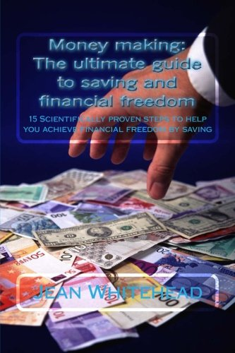 Money making: The ultimate guide to saving and financial freedom: 15 Scientifically proven steps to increase your financial freedom by using basic steps PDF