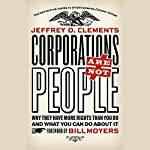 Corporations Are Not People: Why They Have More Rights Than You Do and What You Can Do About It | Jeffrey D. Clements