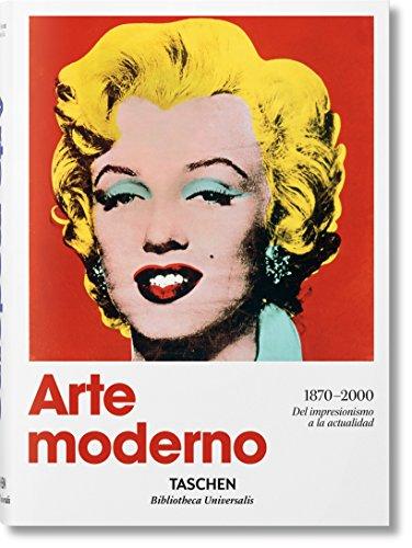 Arte moderno 1870 - 2000. Del impresionismo hasta la actualidad (Bibliotheca Universalis)