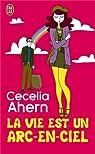 La vie est un arc-en-ciel par Cecelia Ahern