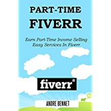 PART-TIME FIVERR 2016: Earn Part-Time Income Selling Easy Services In Fiverr