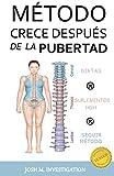 Mètodo Crece Despuès de la Pubertad (Mètodo Probado Mantiene y Aumenta Estatura) (Spanish Edition)