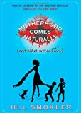 Motherhood Comes Naturally (and Other Vicious Lies), Jill Smokler, 1476728348