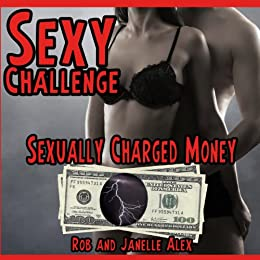 Sexy Challenge - Sexually Charged Money (Sexy Challenges Book 78) by [Alex Ph.D., Janelle, Alex M.Sc., Rob ]