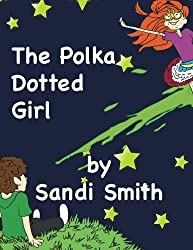 The Polka Dotted Girl by Sandi Smith (2013-08-14)