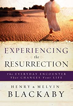 Experiencing the Resurrection: The Everyday Encounter That Changes Your Life by [Blackaby, Henry, Blackaby, Mel]