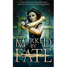 Marked by Fate: A Young Adult Fantasy and Science Fiction Collection
